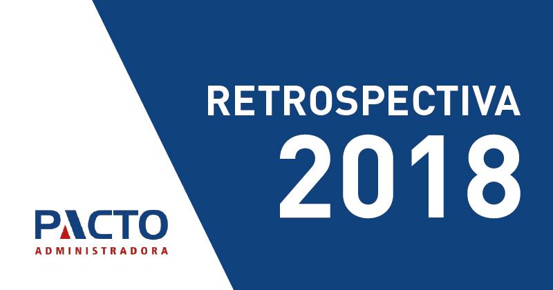 Retrospectiva 2018 – Como foi o ano para a Pacto Administradora?