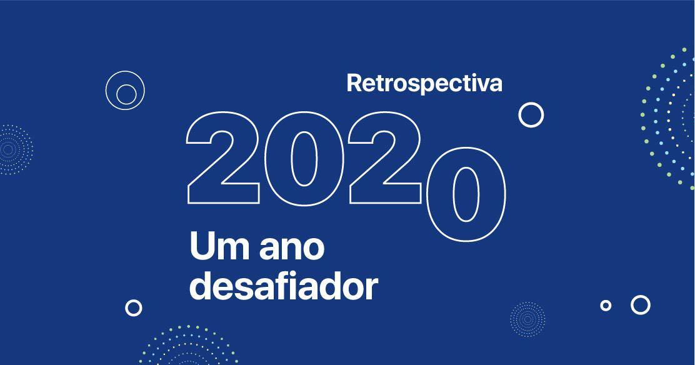 Retrospectiva 2020: um ano desafiador para todos